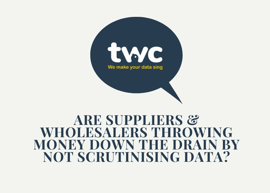 Are suppliers and wholesalers throwing money down the drain by not scrutinising data?